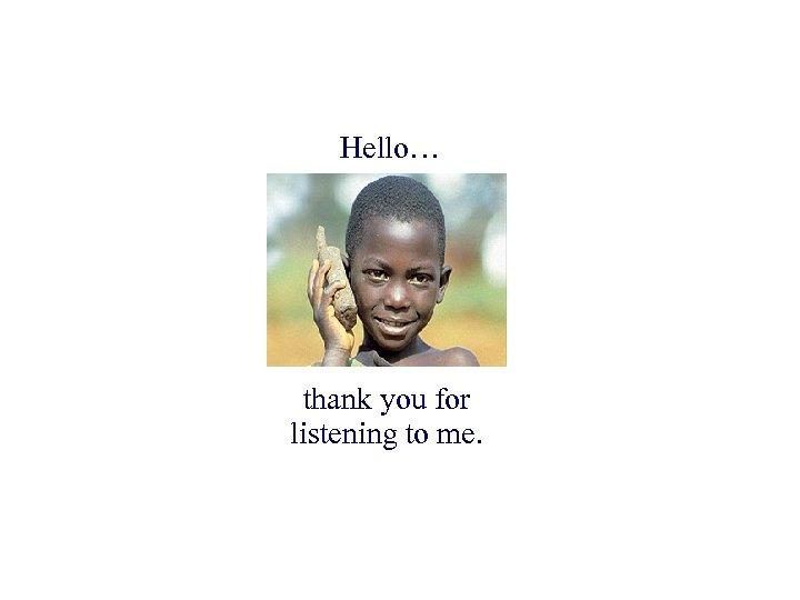 Hello… thank you for listening to me.