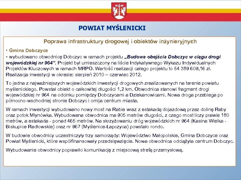 POWIAT MYŚLENICKI Poprawa infrastruktury drogowej i obiektów inżynieryjnych • Gmina Dobczyce - wybudowano obwodnicę