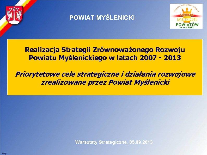 POWIAT MYŚLENICKI Realizacja Strategii Zrównoważonego Rozwoju Powiatu Myślenickiego w latach 2007 - 2013 Priorytetowe
