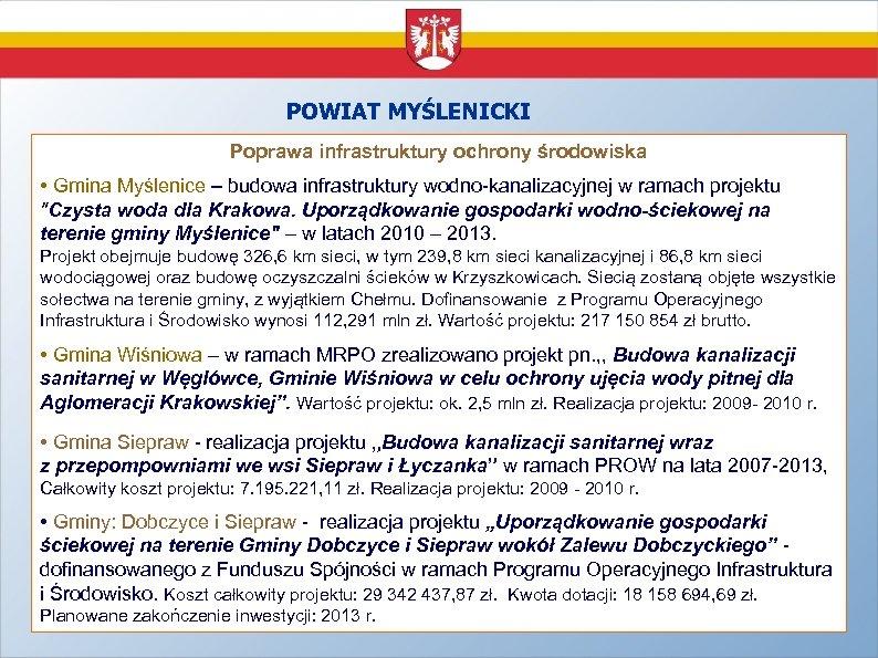 POWIAT MYŚLENICKI Poprawa infrastruktury ochrony środowiska • Gmina Myślenice – budowa infrastruktury wodno-kanalizacyjnej w