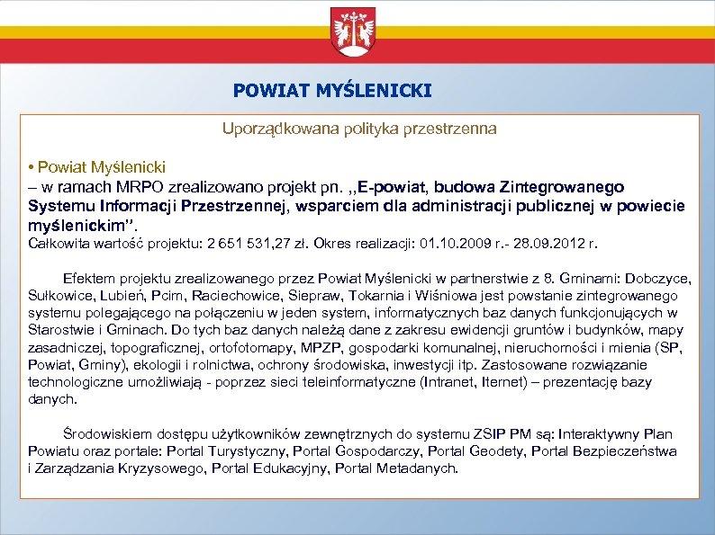 POWIAT MYŚLENICKI Uporządkowana polityka przestrzenna • Powiat Myślenicki – w ramach MRPO zrealizowano projekt