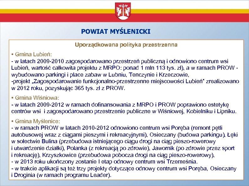 POWIAT MYŚLENICKI Uporządkowana polityka przestrzenna • Gmina Lubień: - w latach 2009 -2010 zagospodarowano