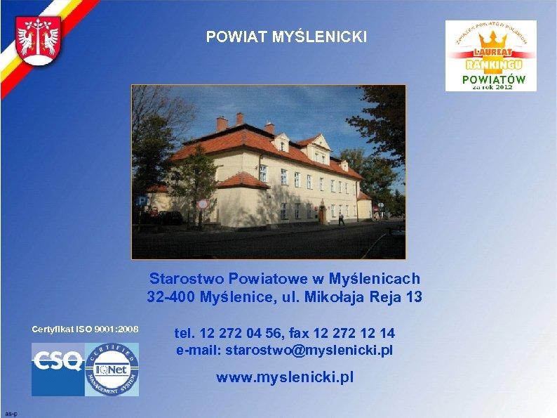 POWIAT MYŚLENICKI Starostwo Powiatowe w Myślenicach 32 -400 Myślenice, ul. Mikołaja Reja 13