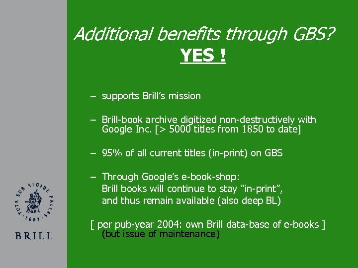 Additional benefits through GBS? YES ! – supports Brill's mission – Brill-book archive digitized