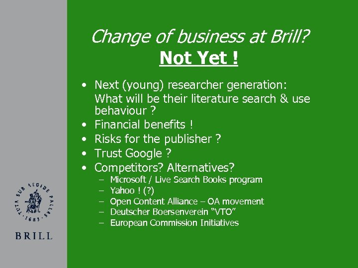 Change of business at Brill? Not Yet ! • Next (young) researcher generation: What