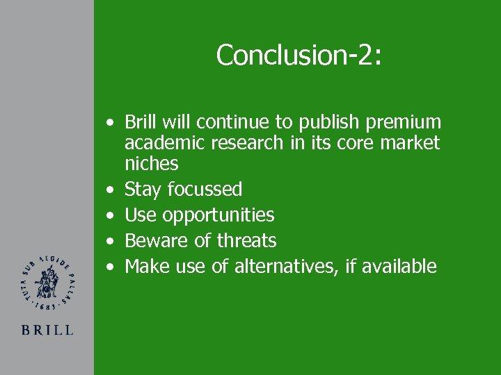 Conclusion-2: • Brill will continue to publish premium academic research in its core market