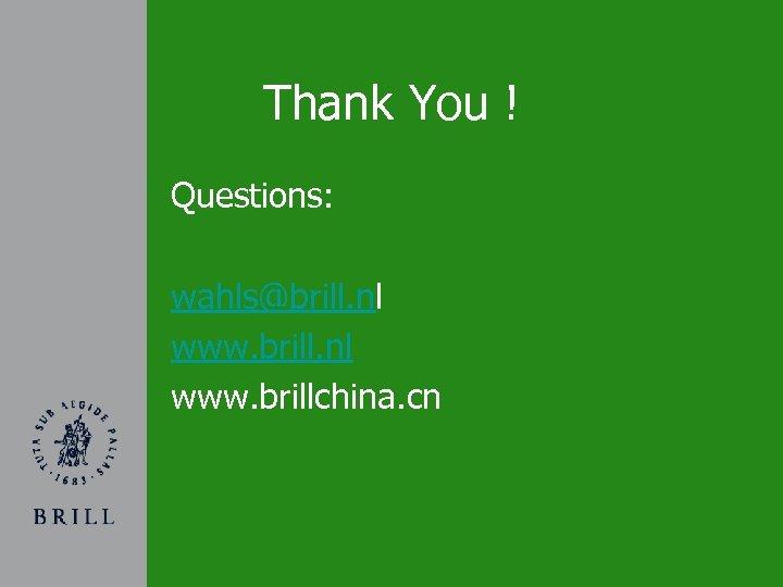 Thank You ! Questions: wahls@brill. nl www. brillchina. cn