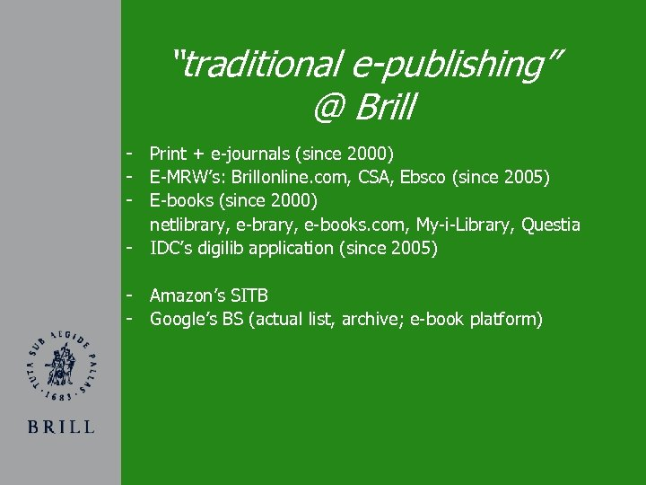 """""""traditional e-publishing"""" @ Brill - Print + e-journals (since 2000) - E-MRW's: Brillonline. com,"""