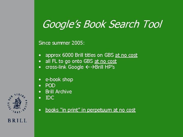Google's Book Search Tool Since summer 2005: • approx 6000 Brill titles on GBS