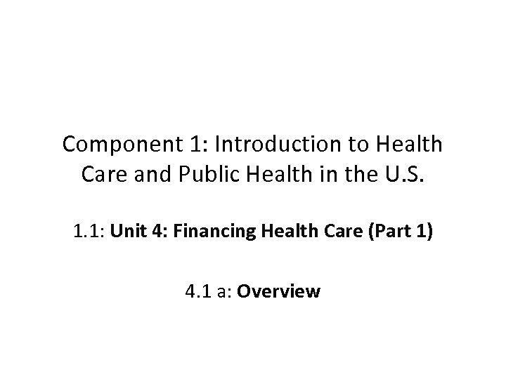 Component 1: Introduction to Health Care and Public Health in the U. S. 1.