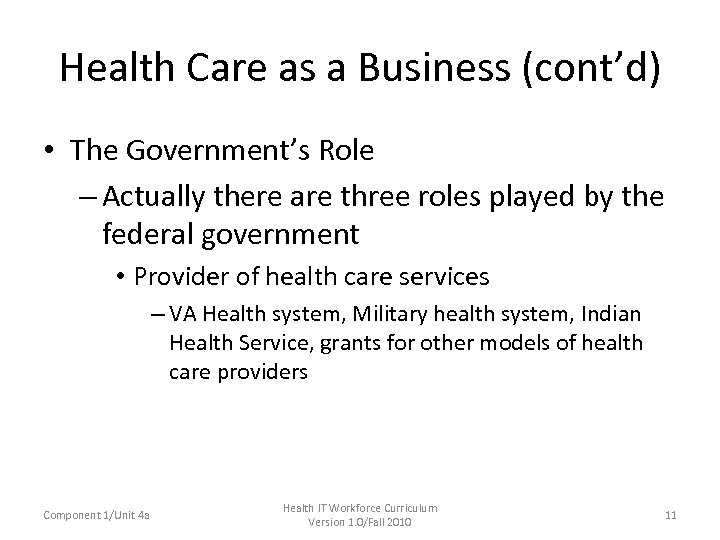 Health Care as a Business (cont'd) • The Government's Role – Actually there are