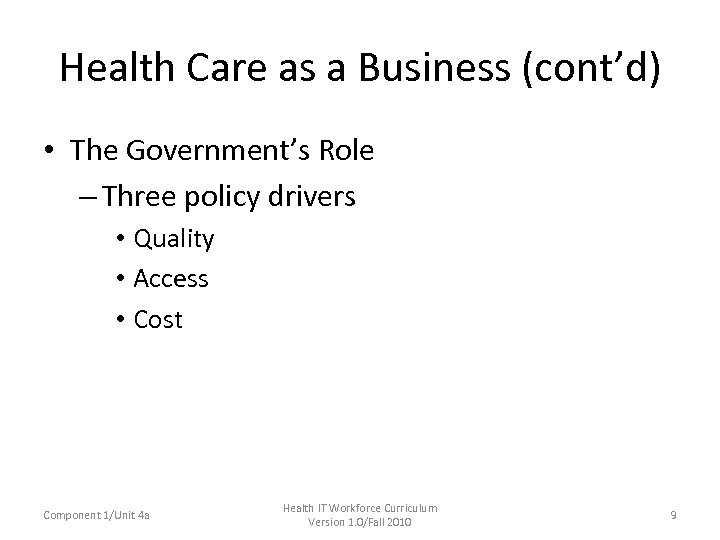 Health Care as a Business (cont'd) • The Government's Role – Three policy drivers