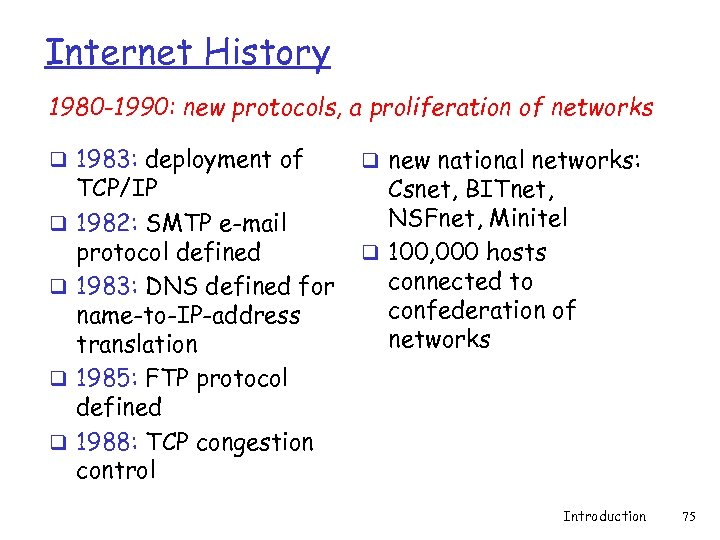 Internet History 1980 -1990: new protocols, a proliferation of networks q 1983: deployment of