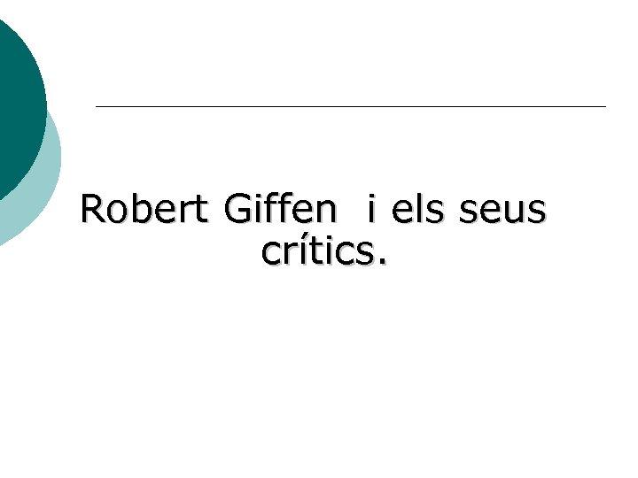 Robert Giffen i els seus crítics.