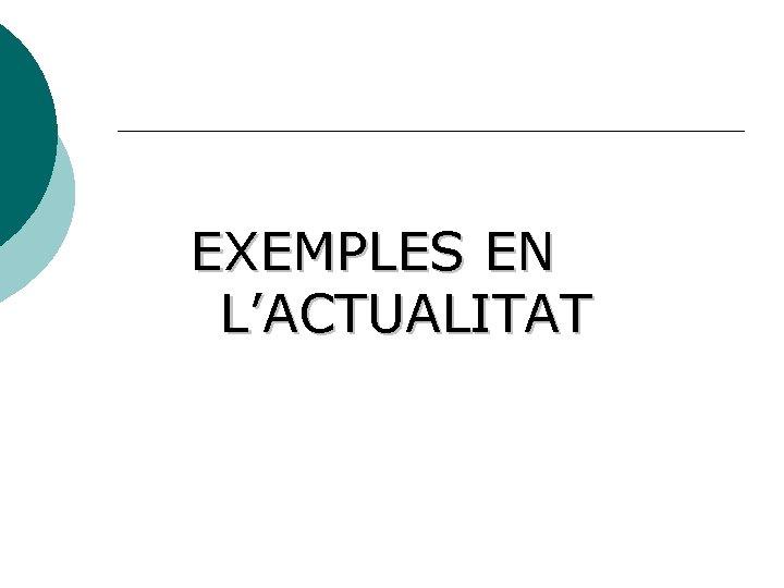 EXEMPLES EN L'ACTUALITAT
