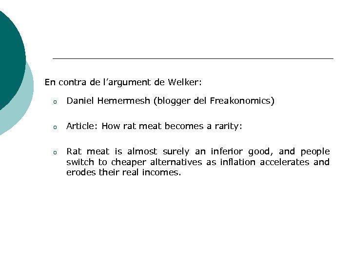 En contra de l'argument de Welker: o Daniel Hemermesh (blogger del Freakonomics) o Article: