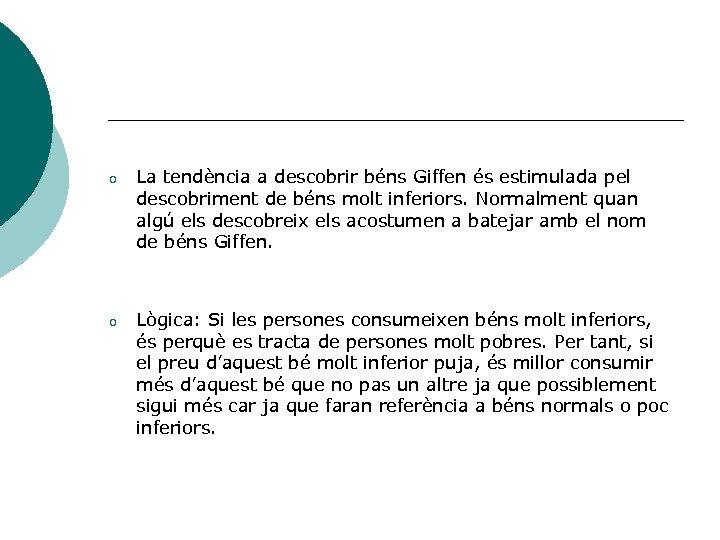 o La tendència a descobrir béns Giffen és estimulada pel descobriment de béns molt