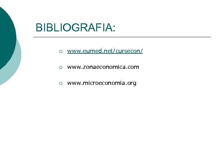 BIBLIOGRAFIA: ¡ www. eumed. net/cursecon/ ¡ www. zonaeconomica. com ¡ www. microeconomia. org
