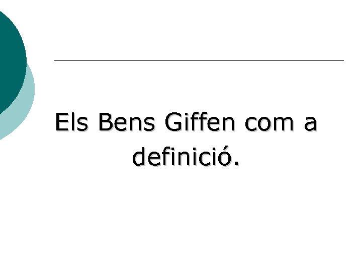 Els Bens Giffen com a definició.