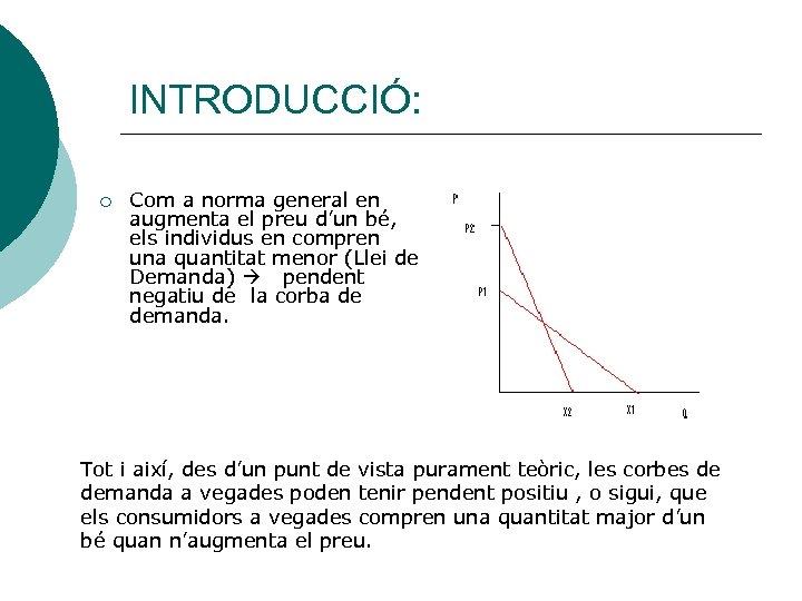 INTRODUCCIÓ: ¡ Com a norma general en augmenta el preu d'un bé, els individus