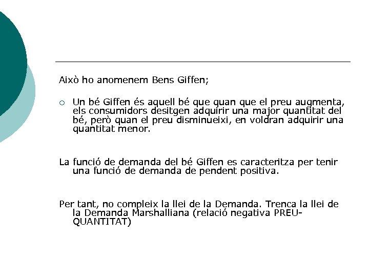 Això ho anomenem Bens Giffen; ¡ Un bé Giffen és aquell bé que quan