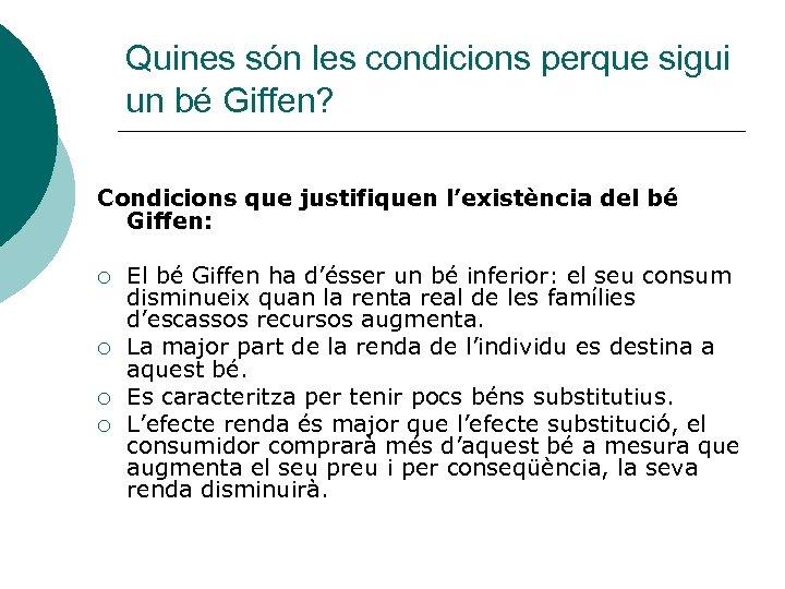 Quines són les condicions perque sigui un bé Giffen? Condicions que justifiquen l'existència del