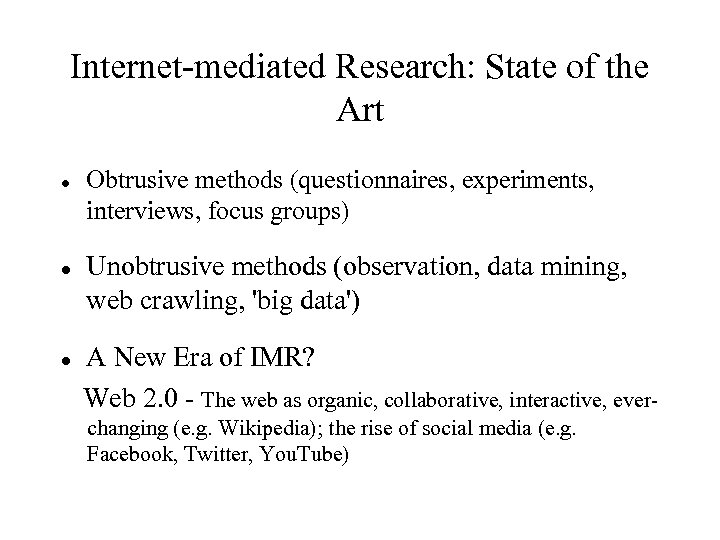 Internet-mediated Research: State of the Art Obtrusive methods (questionnaires, experiments, interviews, focus groups) Unobtrusive