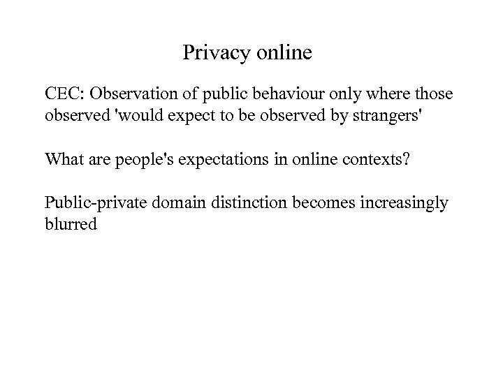 Privacy online CEC: Observation of public behaviour only where those observed 'would expect to