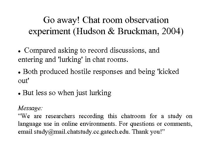 Go away! Chat room observation experiment (Hudson & Bruckman, 2004) Compared asking to record