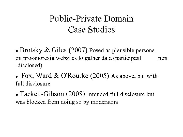 Public-Private Domain Case Studies Brotsky & Giles (2007) Posed as plausible persona on pro-anorexia