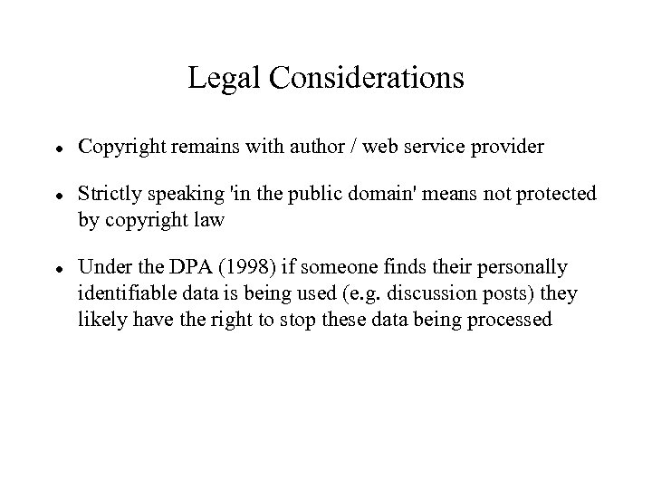 Legal Considerations Copyright remains with author / web service provider Strictly speaking 'in the