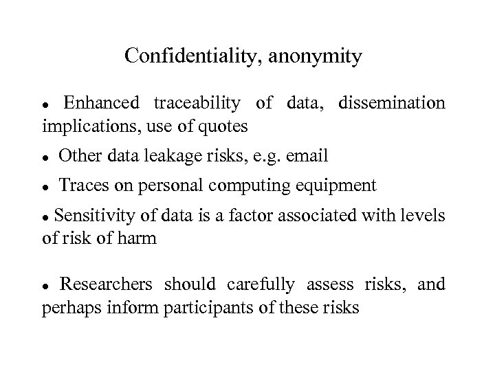 Confidentiality, anonymity Enhanced traceability of data, dissemination implications, use of quotes Other data leakage