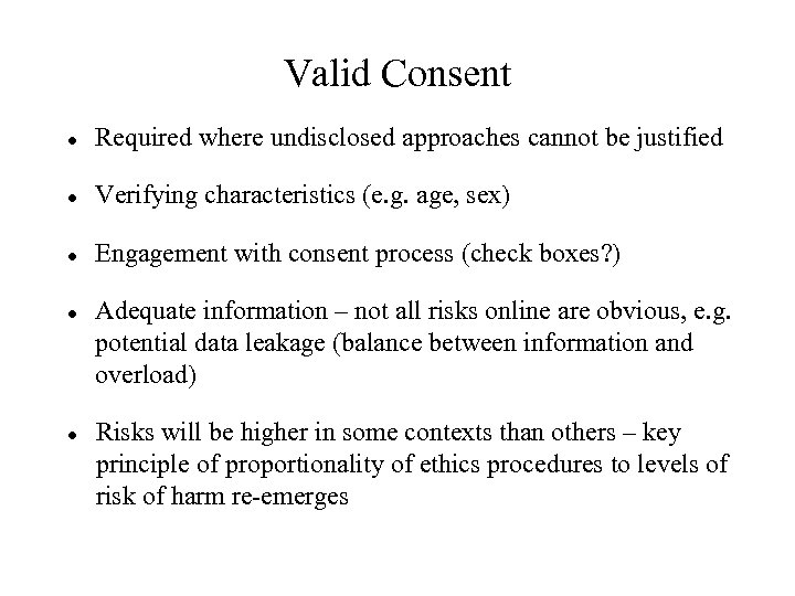 Valid Consent Required where undisclosed approaches cannot be justified Verifying characteristics (e. g. age,