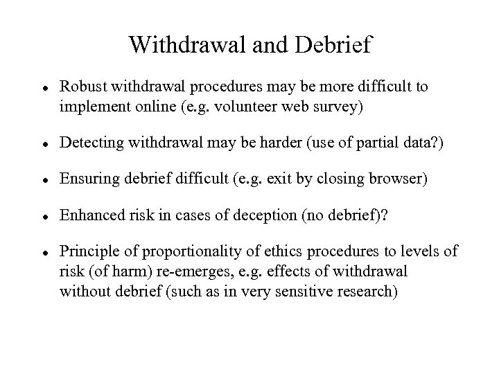 Withdrawal and Debrief Robust withdrawal procedures may be more difficult to implement online (e.