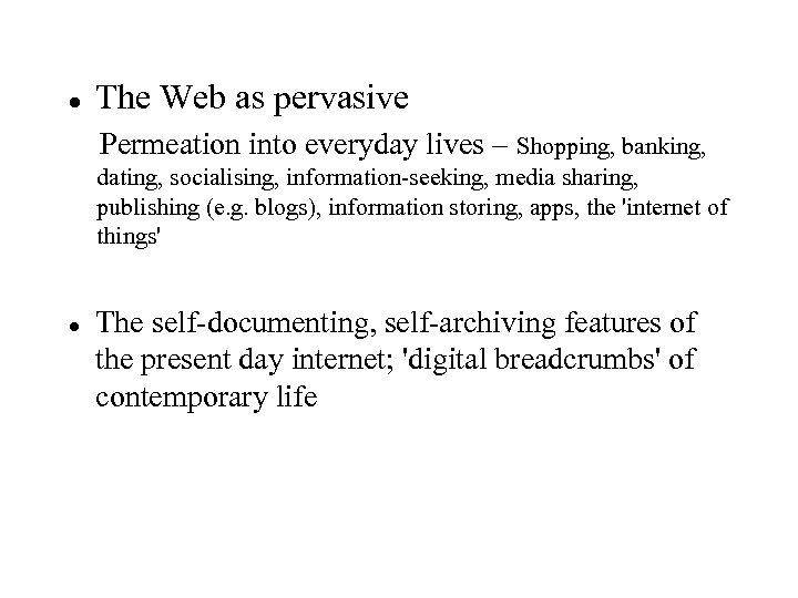 The Web as pervasive Permeation into everyday lives – Shopping, banking, dating, socialising,