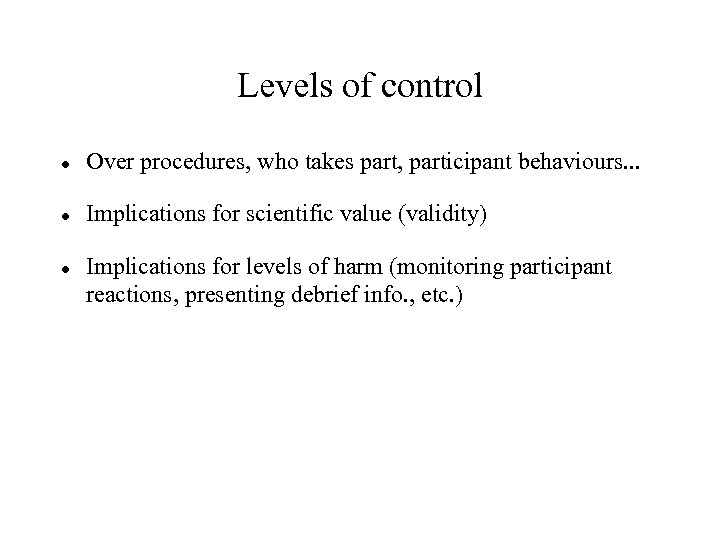 Levels of control Over procedures, who takes part, participant behaviours. . . Implications for