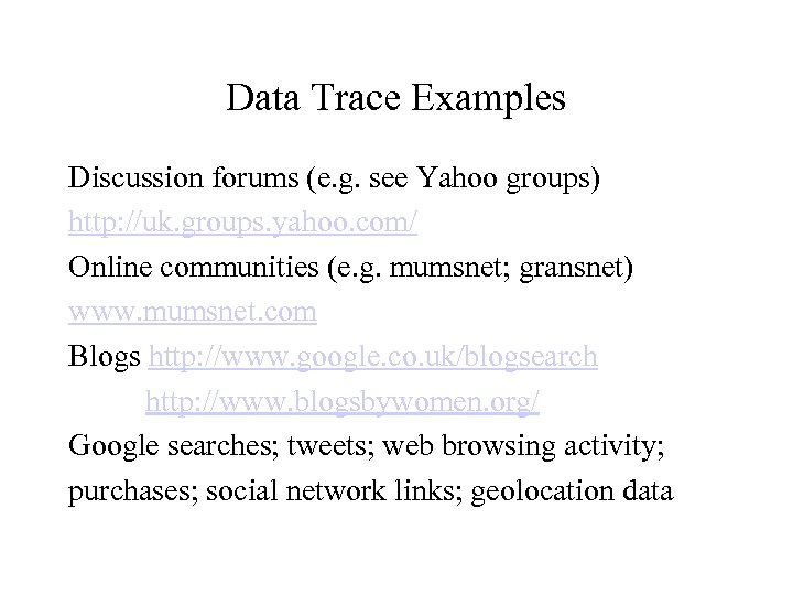 Data Trace Examples Discussion forums (e. g. see Yahoo groups) http: //uk. groups. yahoo.