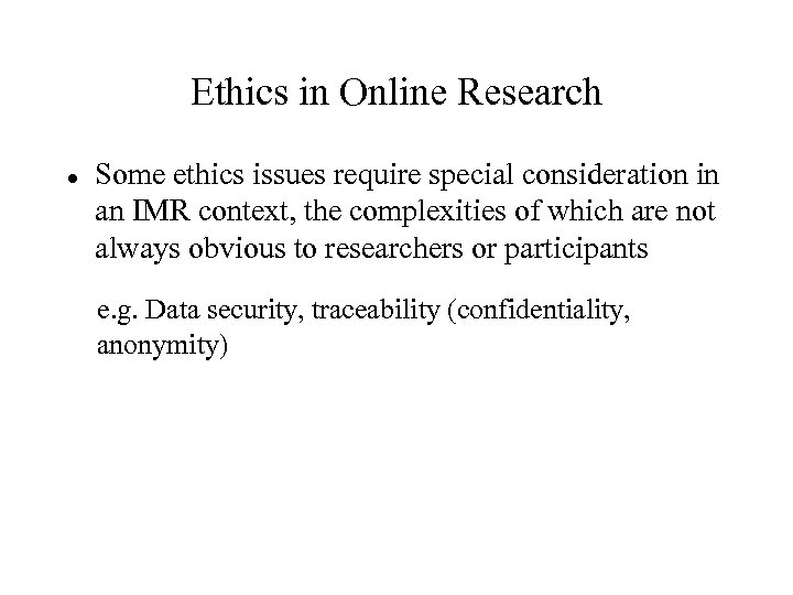 Ethics in Online Research Some ethics issues require special consideration in an IMR context,