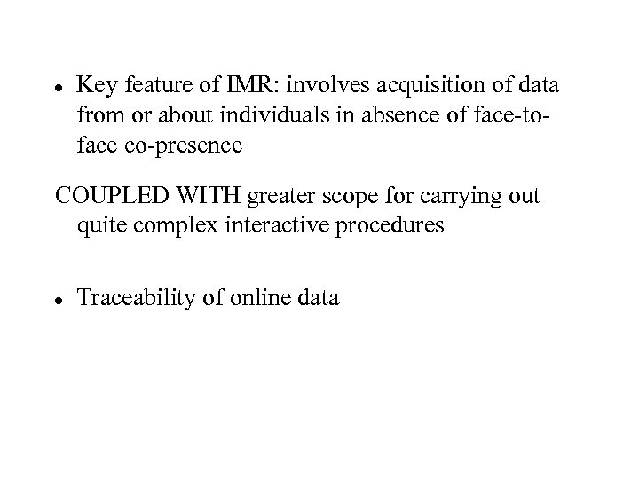 Key feature of IMR: involves acquisition of data from or about individuals in