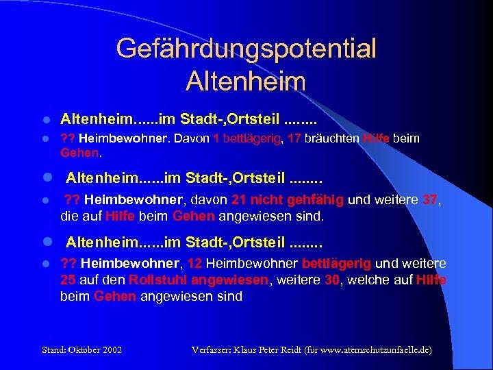 Gefährdungspotential Altenheim. . . im Stadt-, Ortsteil. . . . l ? ? Heimbewohner.