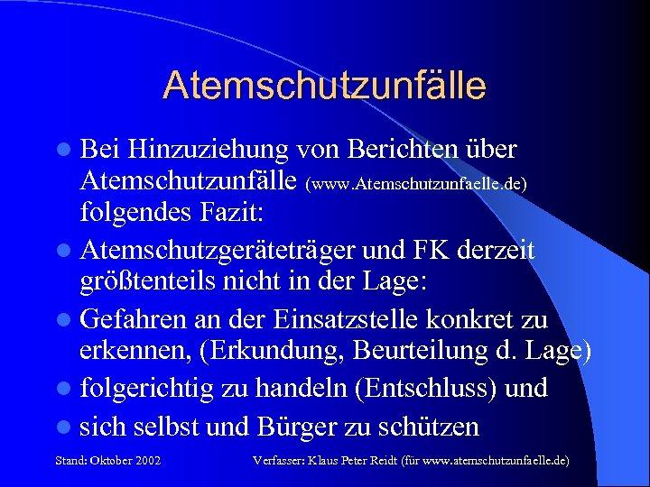 Atemschutzunfälle l Bei Hinzuziehung von Berichten über Atemschutzunfälle (www. Atemschutzunfaelle. de) folgendes Fazit: l