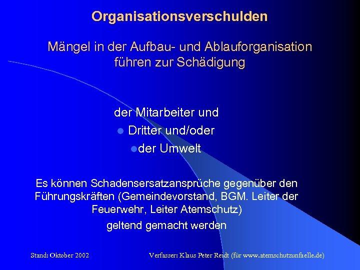 Organisationsverschulden Mängel in der Aufbau- und Ablauforganisation führen zur Schädigung der Mitarbeiter und l