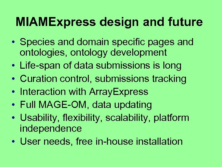 MIAMExpress design and future • Species and domain specific pages and ontologies, ontology development