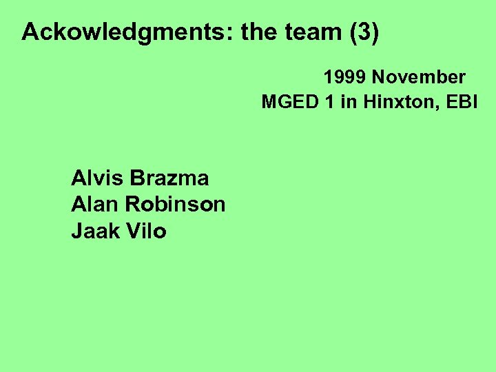Ackowledgments: the team (3) 1999 November MGED 1 in Hinxton, EBI Alvis Brazma Alan