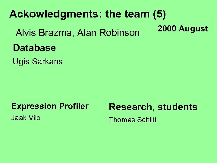 Ackowledgments: the team (5) Alvis Brazma, Alan Robinson 2000 August Database Ugis Sarkans Expression