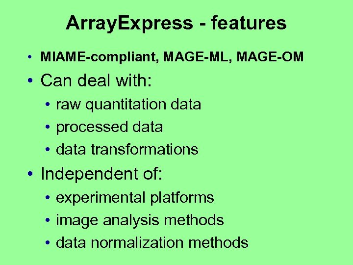 Array. Express - features • MIAME-compliant, MAGE-ML, MAGE-OM • Can deal with: • raw