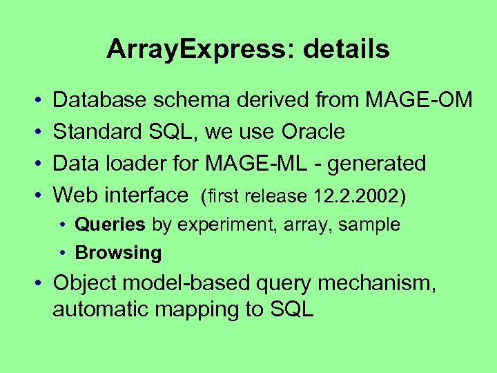 Array. Express: details • • Database schema derived from MAGE-OM Standard SQL, we use