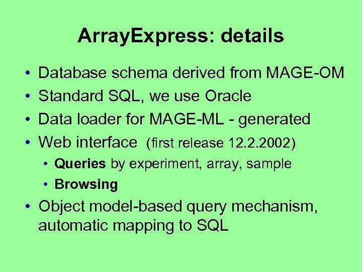 Array. Express: details • • Database schema derived from MAGE-OM Standard SQL, we use