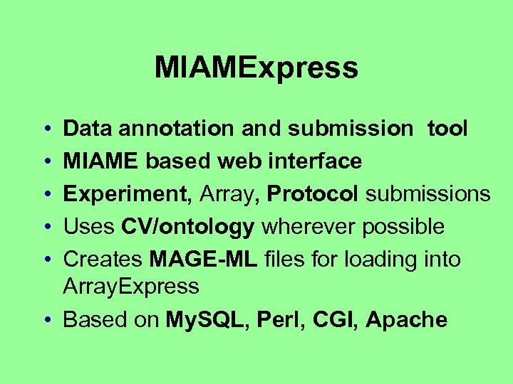 MIAMExpress • • • Data annotation and submission tool MIAME based web interface Experiment,