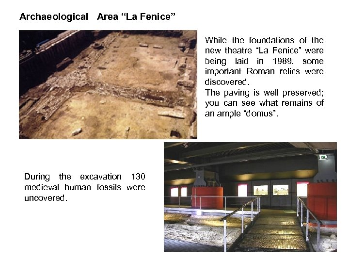"Archaeological Area ""La Fenice"" While the foundations of the new theatre ""La Fenice"" were"